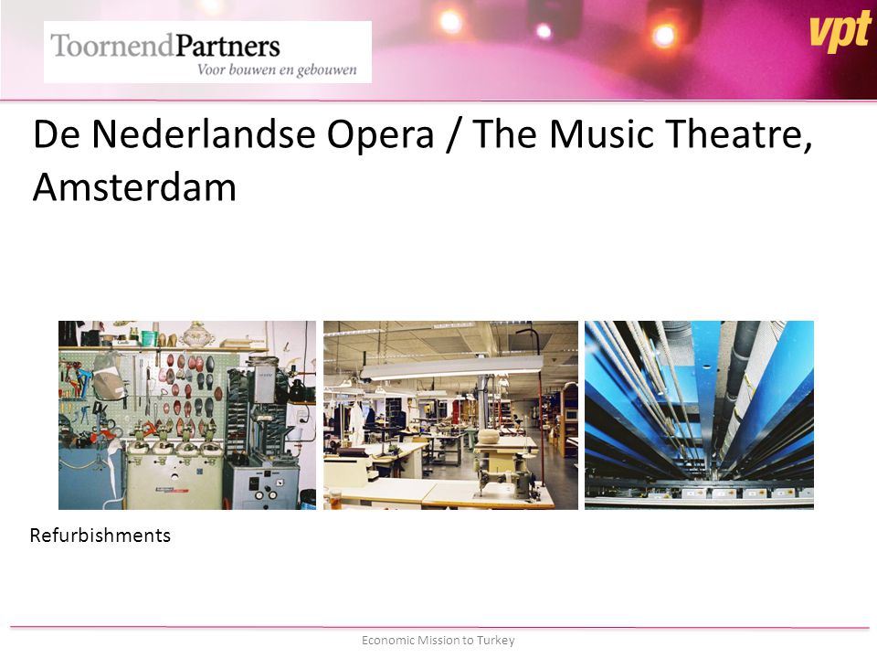Economic Mission to Turkey De Nederlandse Opera / The Music Theatre, Amsterdam Refurbishments