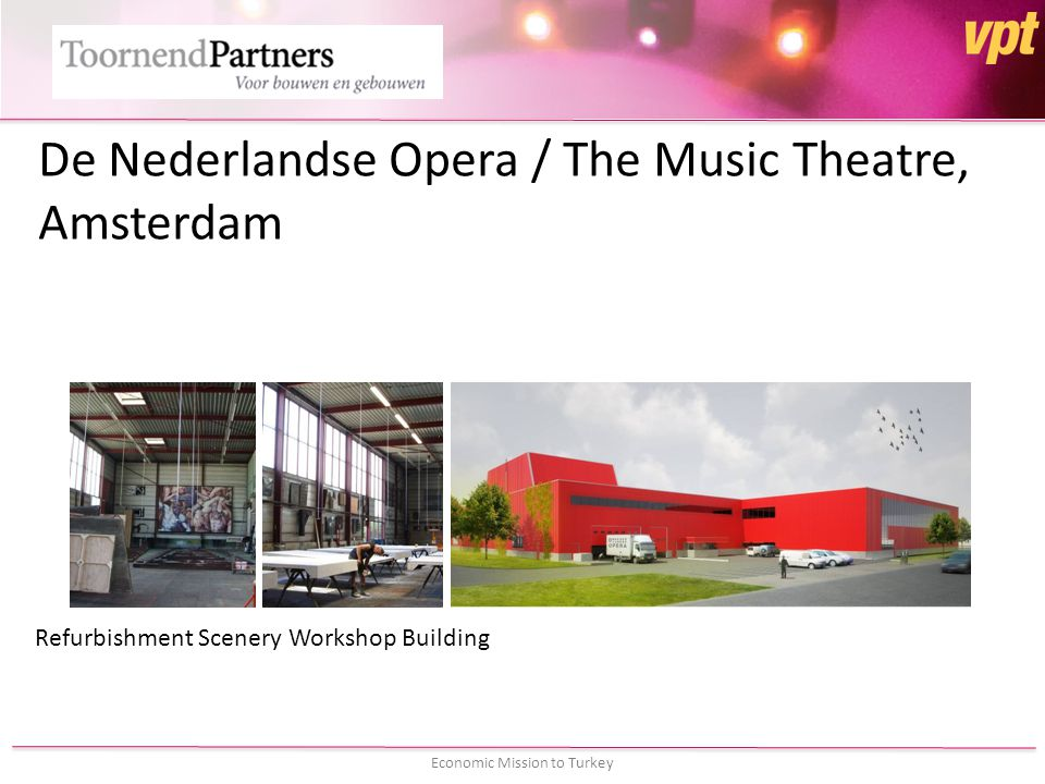 Economic Mission to Turkey De Nederlandse Opera / The Music Theatre, Amsterdam Refurbishment Scenery Workshop Building