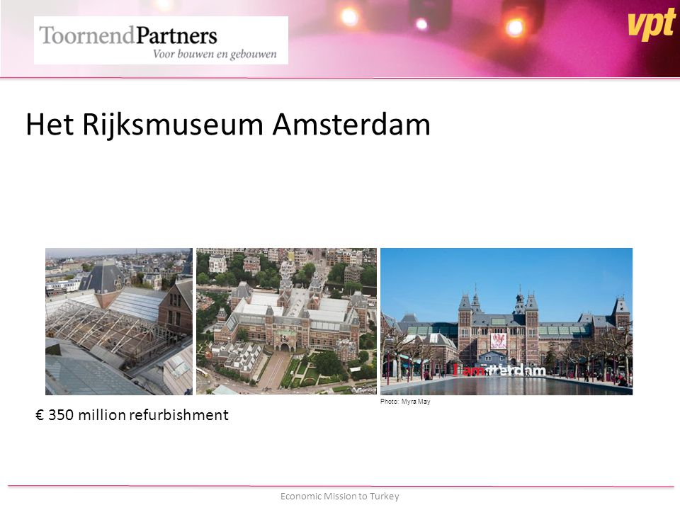 Economic Mission to Turkey Het Rijksmuseum Amsterdam € 350 million refurbishment Photo: Myra May