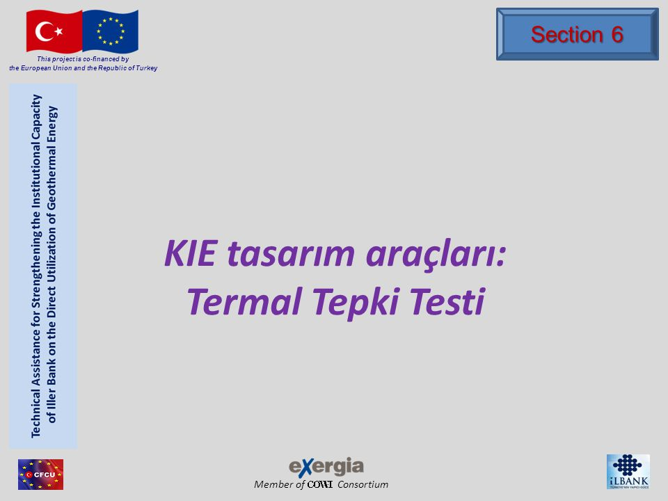 Member of Consortium This project is co-financed by the European Union and the Republic of Turkey KIE tasarım araçları: Termal Tepki Testi Section 6