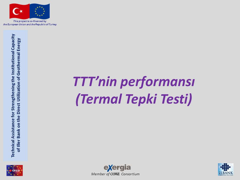 Member of Consortium This project is co-financed by the European Union and the Republic of Turkey TTT'nin performansı (Termal Tepki Testi)