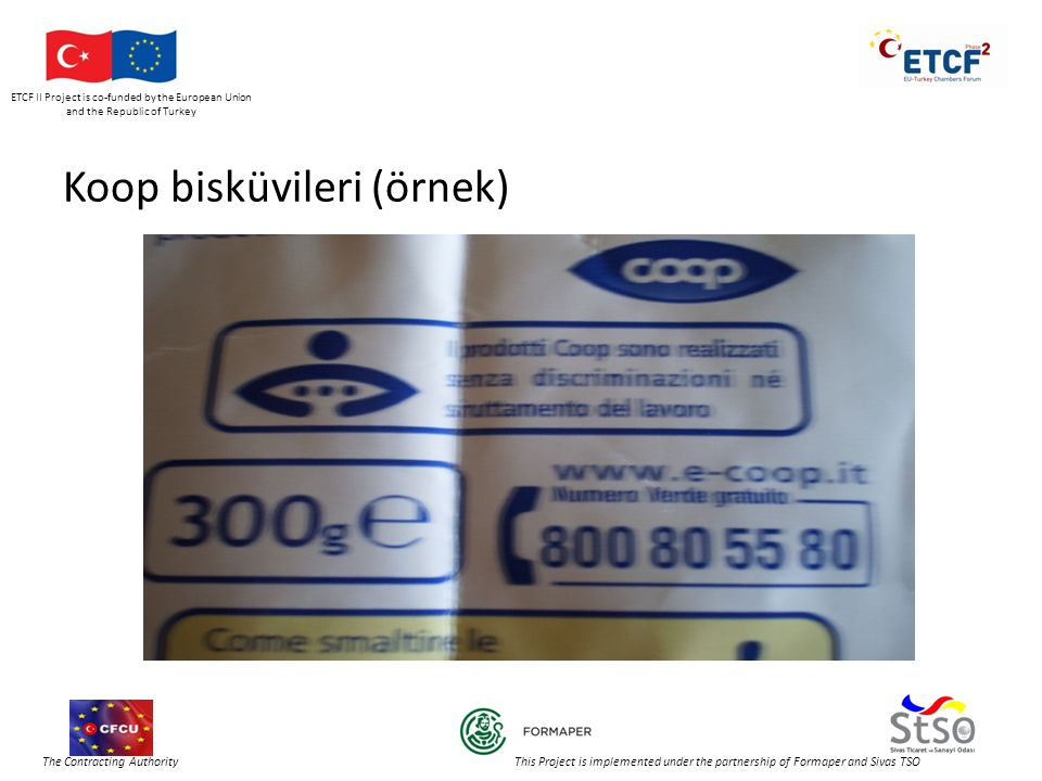 ETCF II Project is co-funded by the European Union and the Republic of Turkey The Contracting Authority This Project is implemented under the partnership of Formaper and Sivas TSO Koop bisküvileri (örnek)