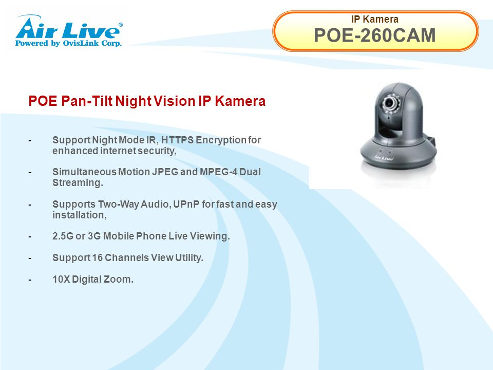 IP Kamera POE-260CAM POE Pan-Tilt Night Vision IP Kamera - Support Night Mode IR, HTTPS Encryption for enhanced internet security, - Simultaneous Motion JPEG and MPEG-4 Dual Streaming.