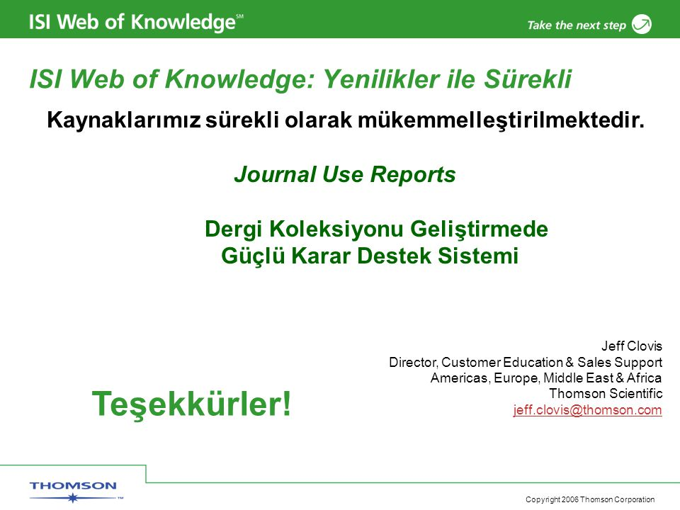 Copyright 2006 Thomson Corporation ISI Web of Knowledge: Yenilikler ile Sürekli Kaynaklarımız sürekli olarak mükemmelleştirilmektedir.