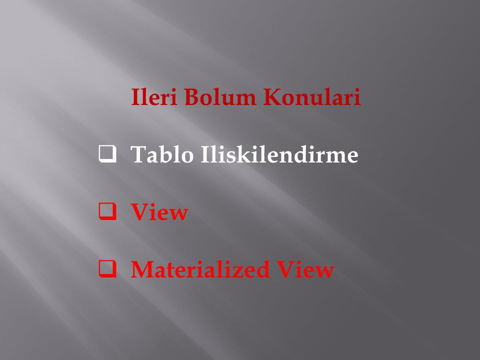 Ileri Bolum Konulari  Tablo Iliskilendirme  View  Materialized View