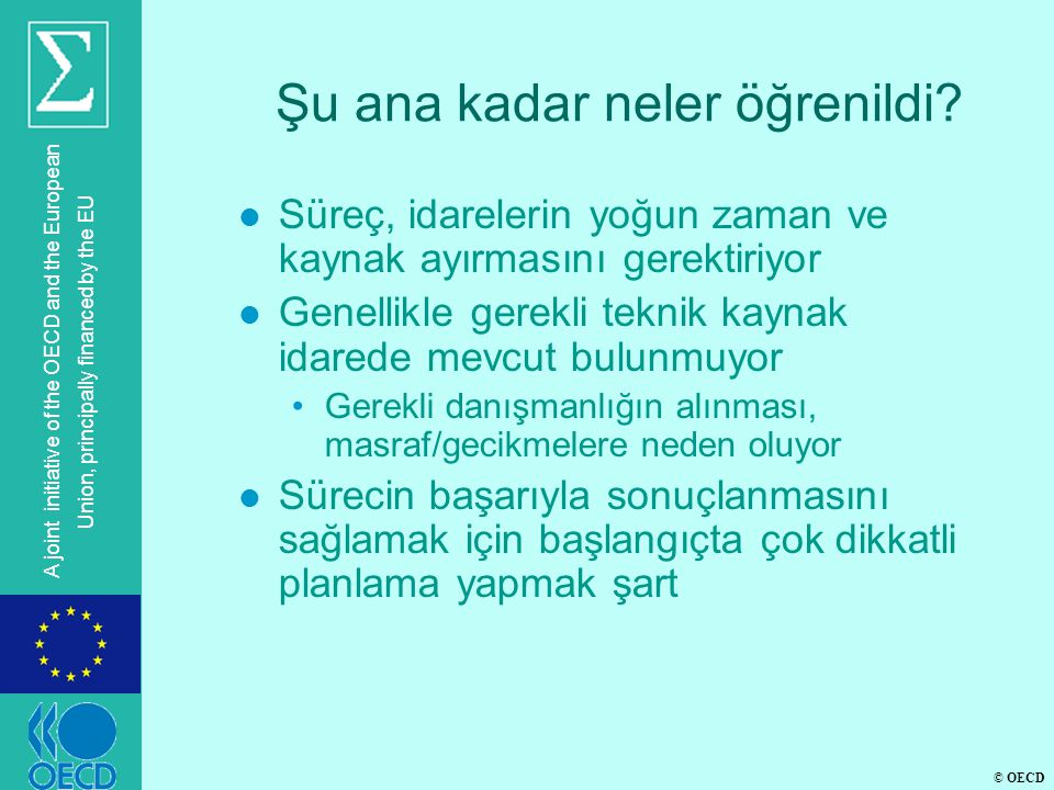 © OECD A joint initiative of the OECD and the European Union, principally financed by the EU Şu ana kadar neler öğrenildi.