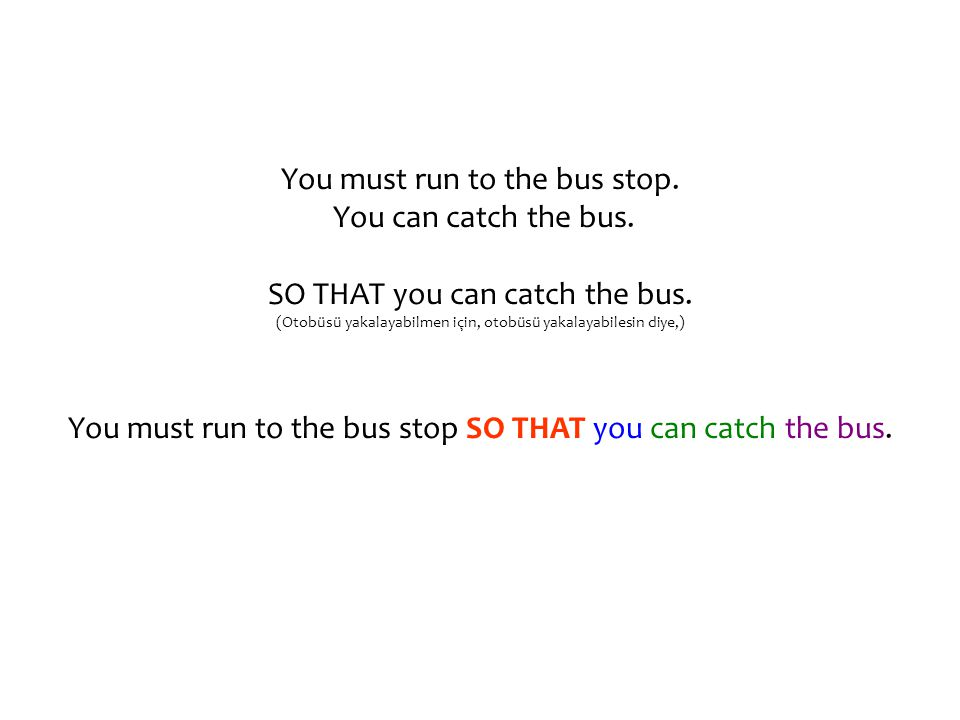 You must run to the bus stop. You can catch the bus.