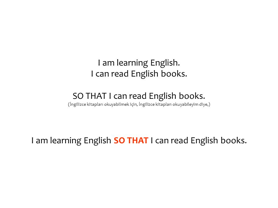 I am learning English. I can read English books. SO THAT I can read English books.