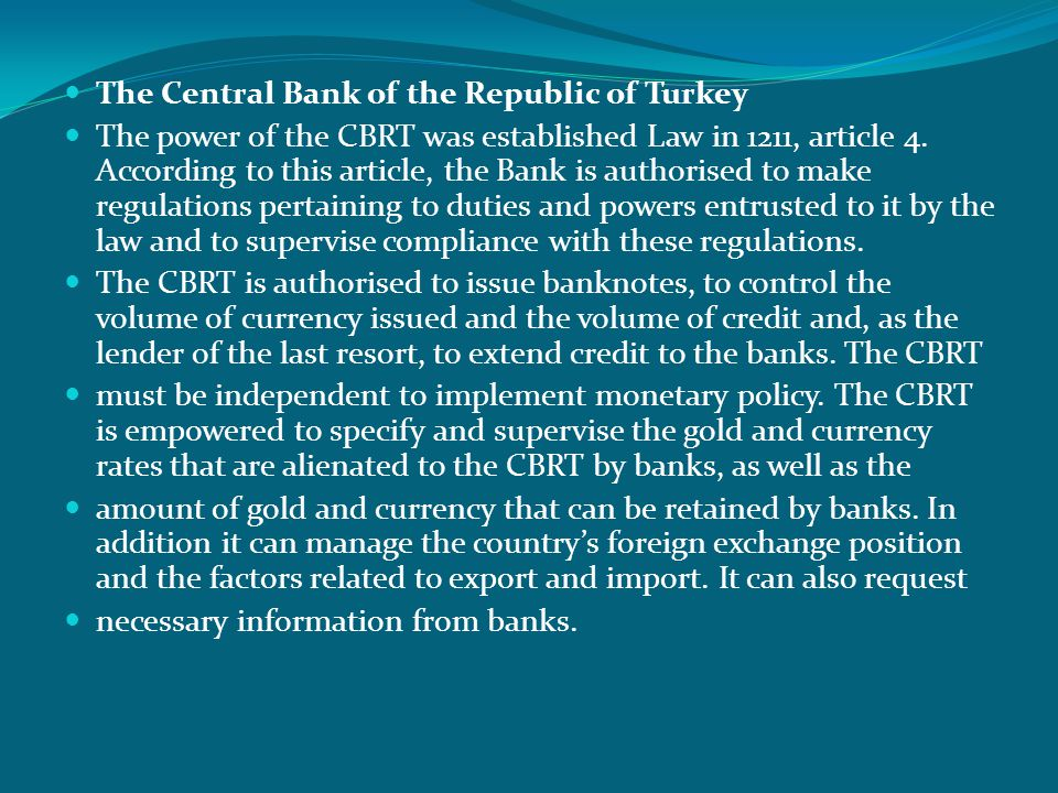  The Central Bank of the Republic of Turkey  The power of the CBRT was established Law in 1211, article 4.