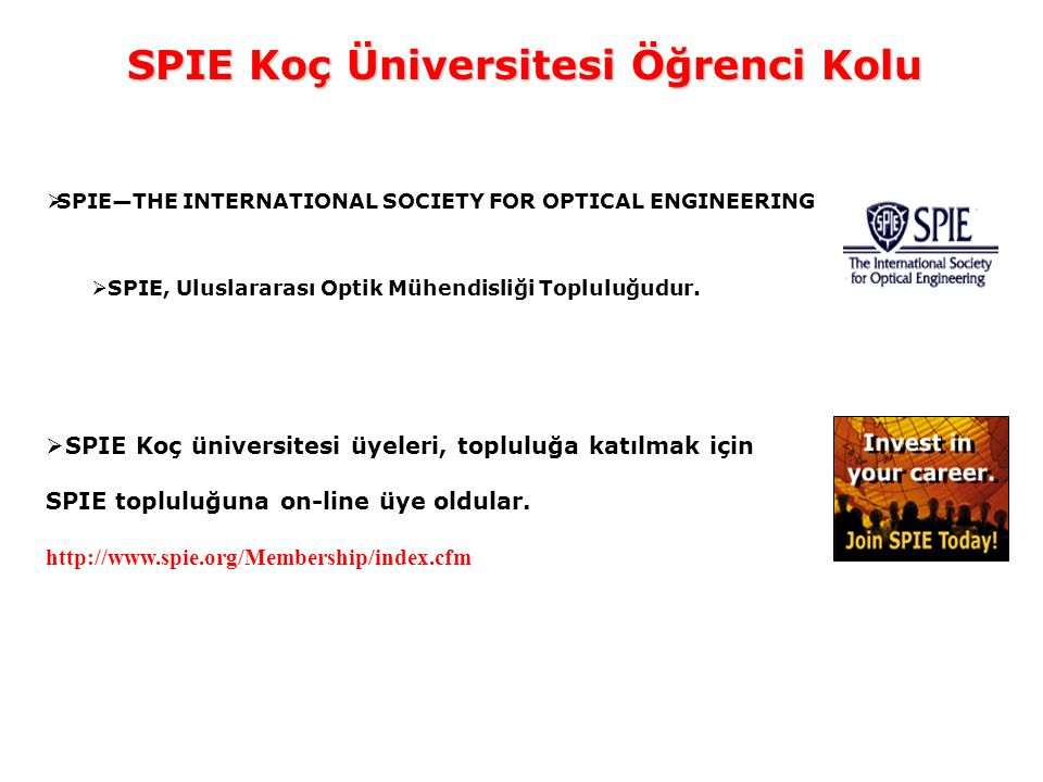 SPIE Koç Üniversitesi Öğrenci Kolu  SPIE—THE INTERNATIONAL SOCIETY FOR OPTICAL ENGINEERING  SPIE, Uluslararası Optik Mühendisliği Topluluğudur.