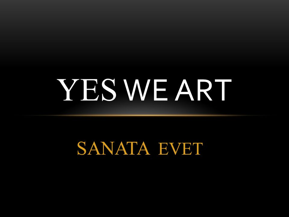 SANATA EVET YES WE ART