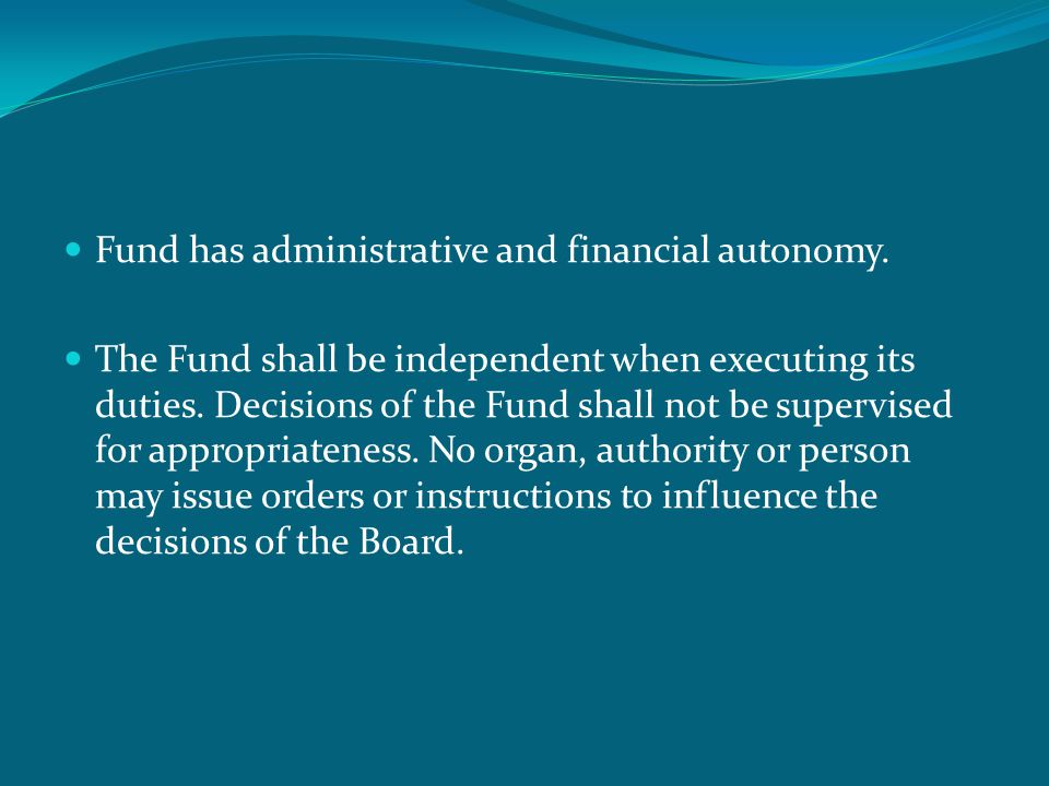  Fund has administrative and financial autonomy.