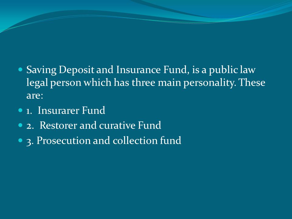  Saving Deposit and Insurance Fund, is a public law legal person which has three main personality.