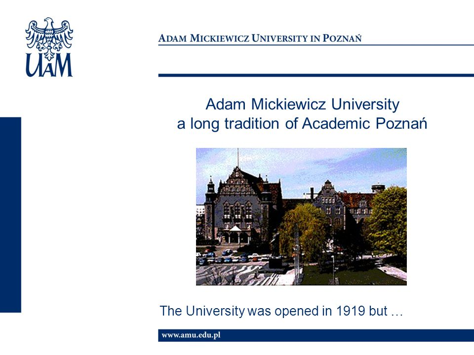Adam Mickiewicz University a long tradition of Academic Poznań The University was opened in 1919 but …
