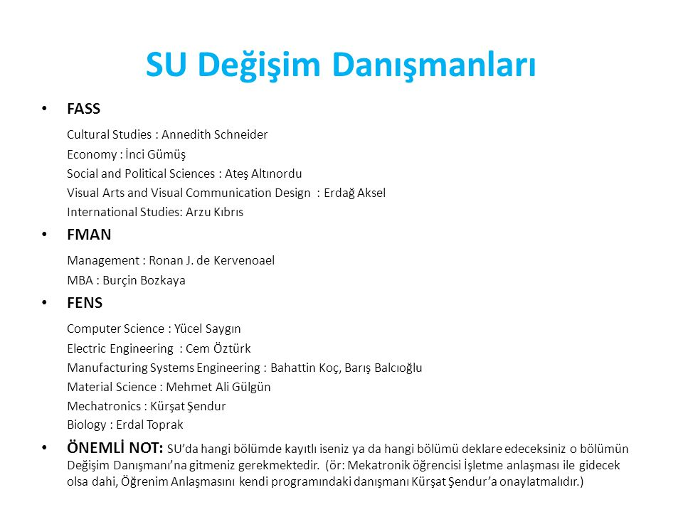 SU Değişim Danışmanları FASS Cultural Studies : Annedith Schneider Economy : İnci Gümüş Social and Political Sciences : Ateş Altınordu Visual Arts and Visual Communication Design : Erdağ Aksel International Studies: Arzu Kıbrıs FMAN Management : Ronan J.