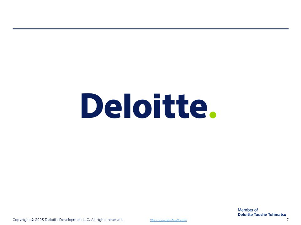Copyright © 2005 Deloitte Development LLC. All rights reserved.7 http://www.sonofnights.com