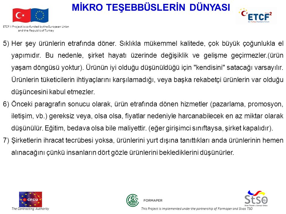 ETCF II Project is co-funded by the European Union and the Republic of Turkey The Contracting Authority This Project is implemented under the partnership of Formaper and Sivas TSO MİKRO TEŞEBBÜSLERİN DÜNYASI 5)Her şey ürünlerin etrafında döner.