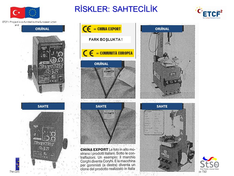 ETCF II Project is co-funded by the European Union and the Republic of Turkey The Contracting Authority This Project is implemented under the partnership of Formaper and Sivas TSO RİSKLER: SAHTECİLİK ORJİNAL SAHTE FARK BOŞLUKTA !