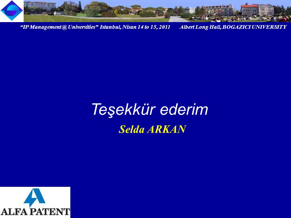 IP Universities Istanbul, Nisan 14 to 15, 2011 Albert Long Hall, BOGAZICI UNIVERSITY Institutional logo Selda ARKAN Teşekkür ederim