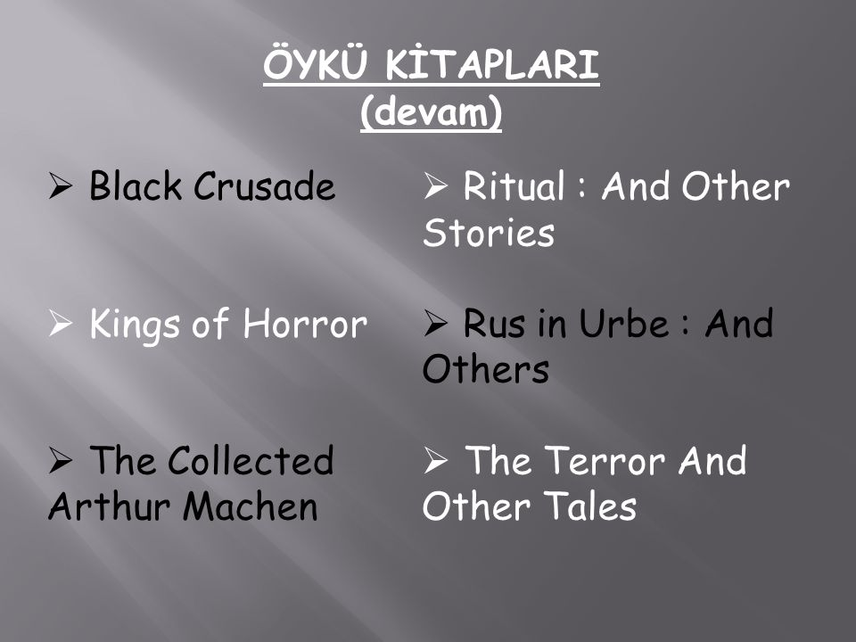 ÖYKÜ KİTAPLARI (devam)  Black Crusade  Kings of Horror  The Collected Arthur Machen  Ritual : And Other Stories us in Urbe : And Others  The Terror And Other Tales