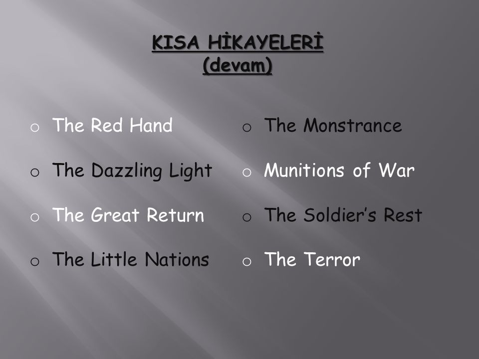 KISA HİKAYELERİ (devam) o The Red Hand he Dazzling Light he Great Return he Little Nations he Monstrance o Munitions of War o The Soldier's Rest he Terror