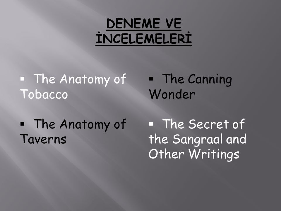 DENEME VE İNCELEMELERİ  The Anatomy of Tobacco he Anatomy of Taverns he Canning Wonder he Secret of the Sangraal and Other Writings