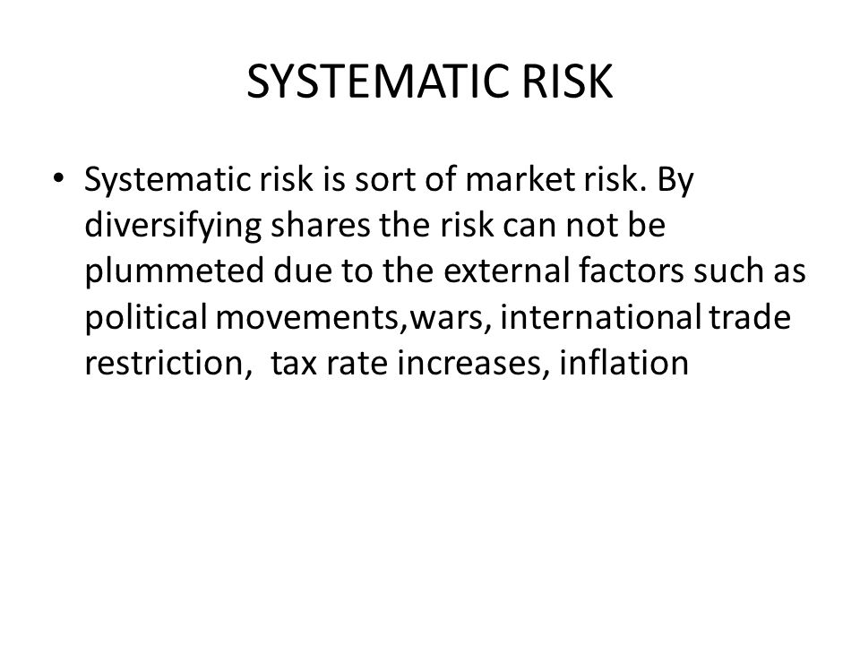 SYSTEMATIC RISK Systematic risk is sort of market risk.