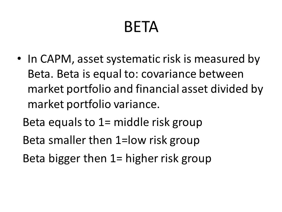 BETA In CAPM, asset systematic risk is measured by Beta.