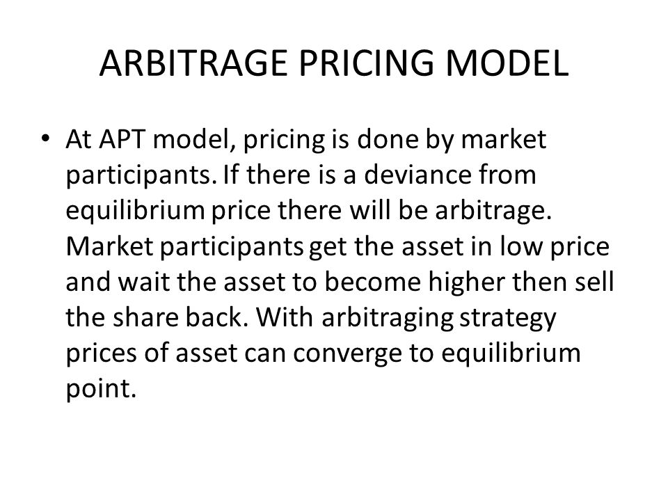 ARBITRAGE PRICING MODEL At APT model, pricing is done by market participants.