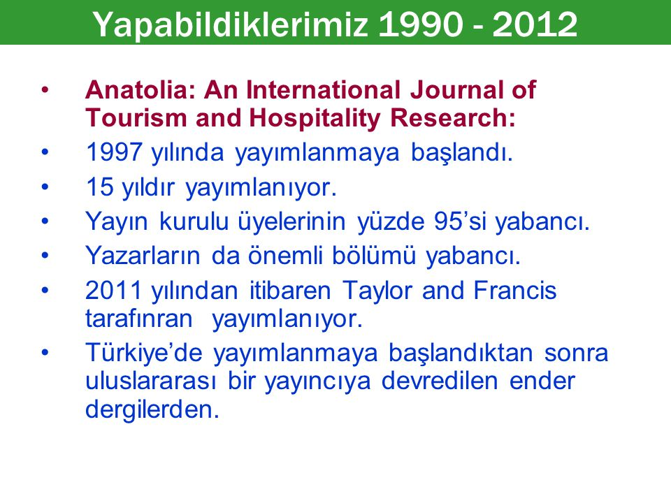 Anatolia: An International Journal of Tourism and Hospitality Research: 1997 yılında yayımlanmaya başlandı.