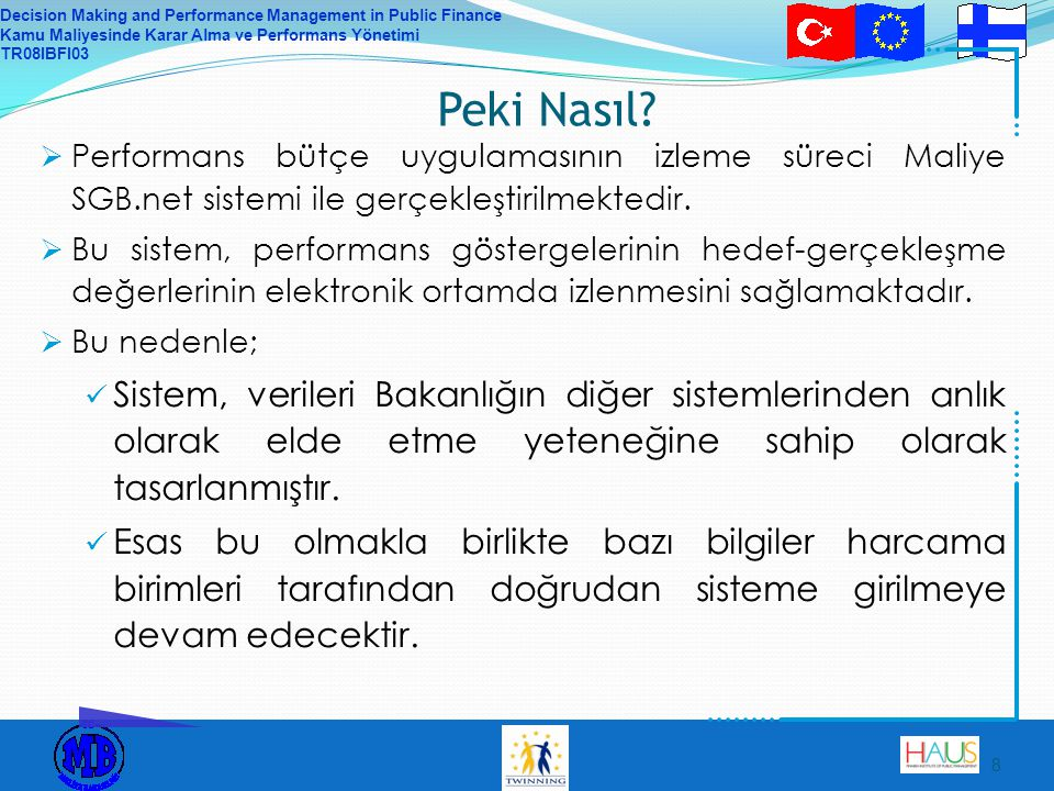 Decision Making and Performance Management in Public Finance Kamu Maliyesinde Karar Alma ve Performans Yönetimi TR08IBFI03 8 Peki Nasıl.